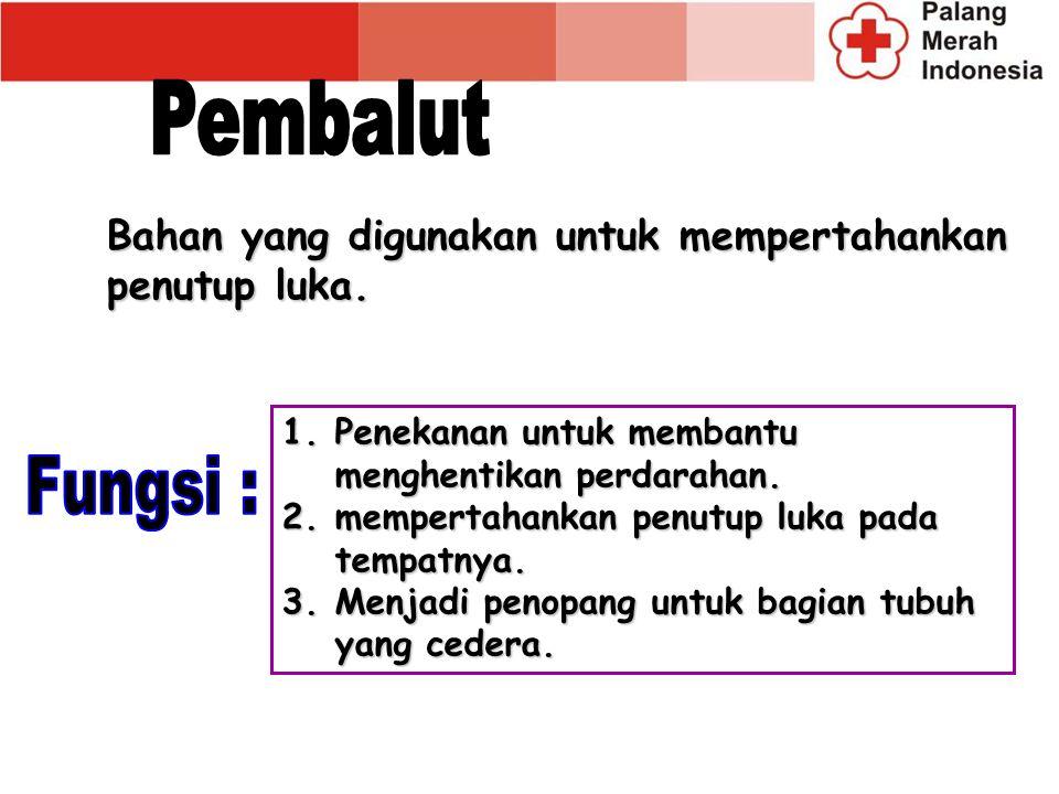 Bahan yang digunakan untuk mempertahankan penutup luka. 1.Penekanan untuk membantu menghentikan perdarahan. 2.mempertahankan penutup luka pada tempatn
