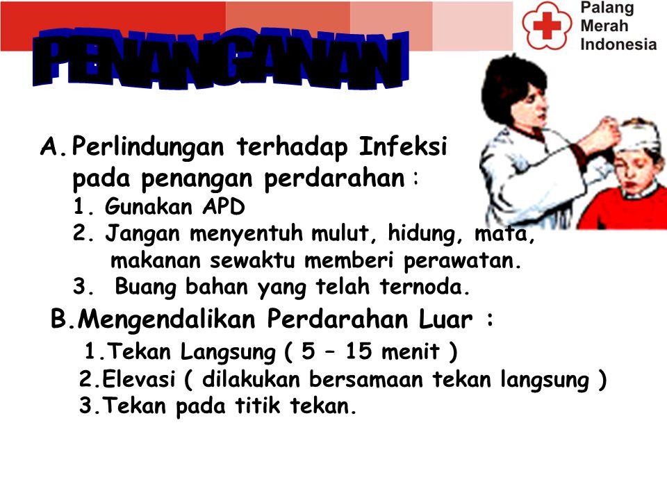 A.Perlindungan terhadap Infeksi pada penangan perdarahan : 1. Gunakan APD 2. Jangan menyentuh mulut, hidung, mata, makanan sewaktu memberi perawatan.