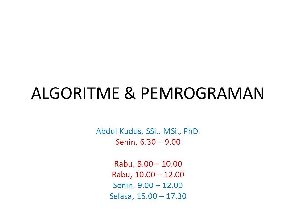 ALGORITME & PEMROGRAMAN Abdul Kudus, SSi., MSi., PhD.