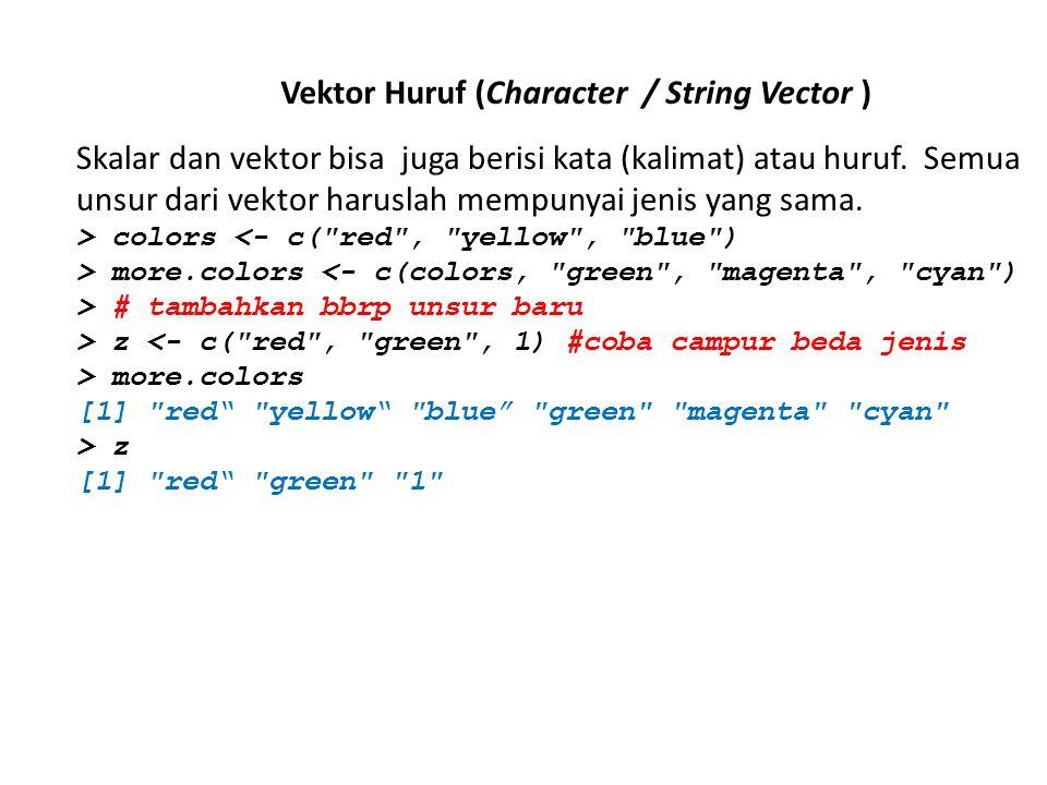 Vektor Huruf (Character / String Vector ) Skalar dan vektor bisa juga berisi kata (kalimat) atau huruf.