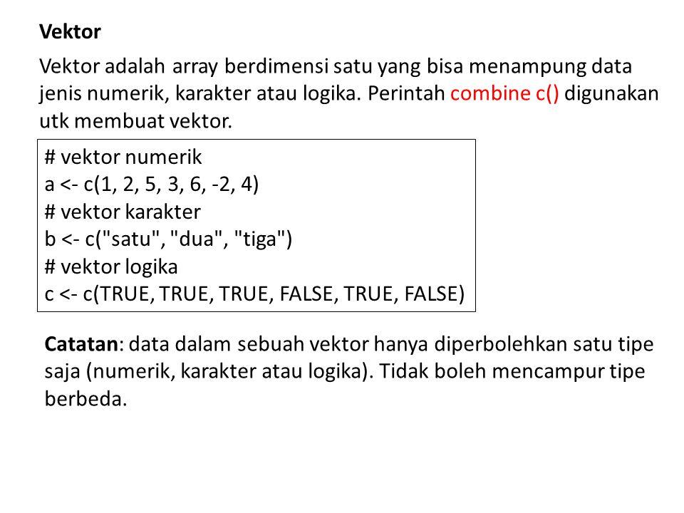 Skalar adalah vektor yg hanya mempunyai satu unsur.