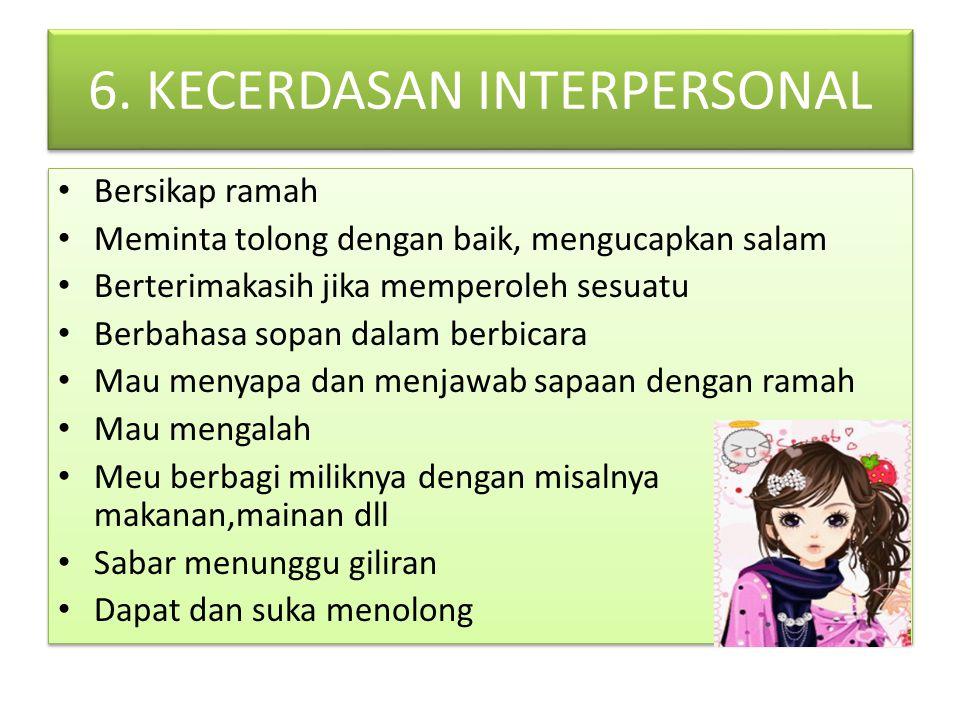 6. KECERDASAN INTERPERSONAL Bersikap ramah Meminta tolong dengan baik, mengucapkan salam Berterimakasih jika memperoleh sesuatu Berbahasa sopan dalam