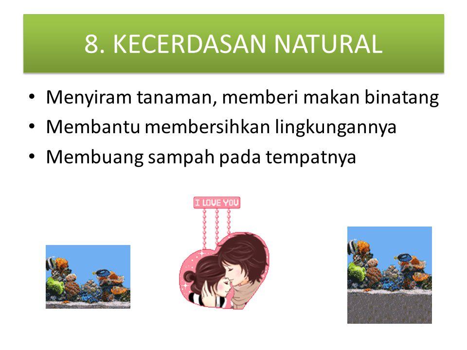 8. KECERDASAN NATURAL Menyiram tanaman, memberi makan binatang Membantu membersihkan lingkungannya Membuang sampah pada tempatnya
