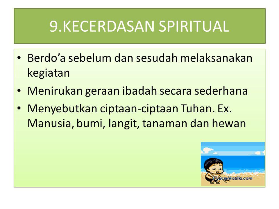 9.KECERDASAN SPIRITUAL Berdo'a sebelum dan sesudah melaksanakan kegiatan Menirukan geraan ibadah secara sederhana Menyebutkan ciptaan-ciptaan Tuhan. E
