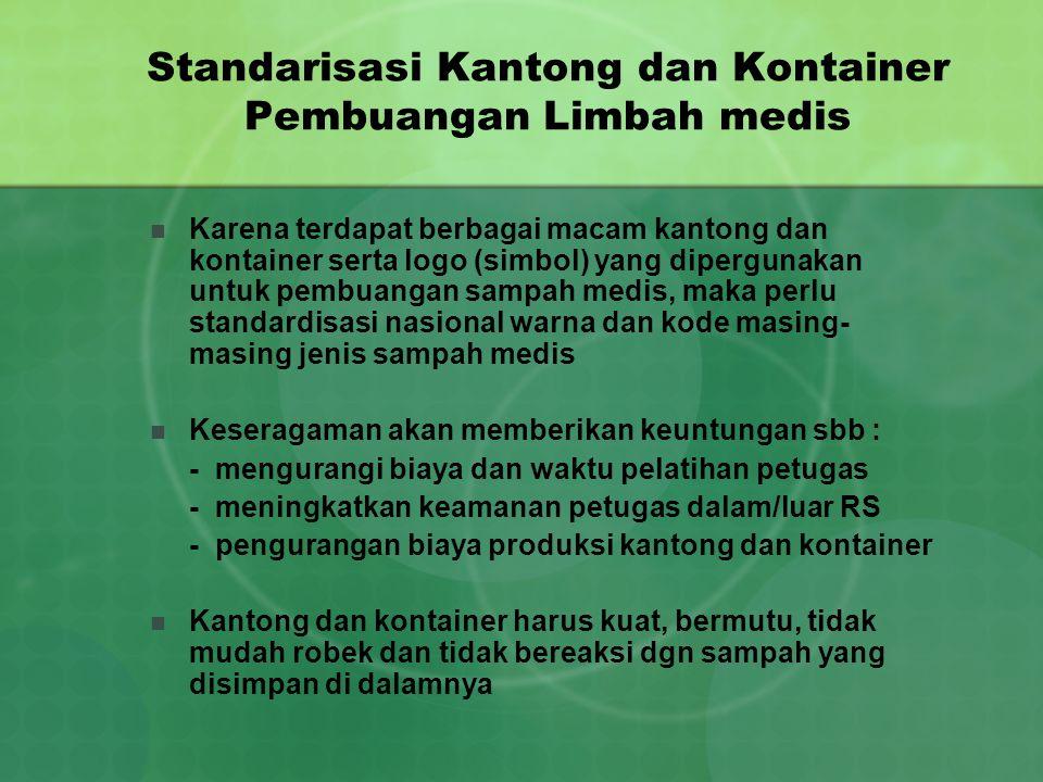 Standarisasi Kantong dan Kontainer Pembuangan Limbah medis Karena terdapat berbagai macam kantong dan kontainer serta logo (simbol) yang dipergunakan