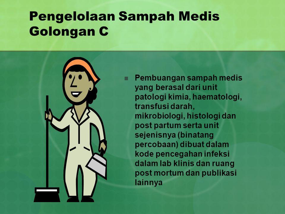Pengelolaan Sampah Medis Golongan C Pembuangan sampah medis yang berasal dari unit patologi kimia, haematologi, transfusi darah, mikrobiologi, histolo