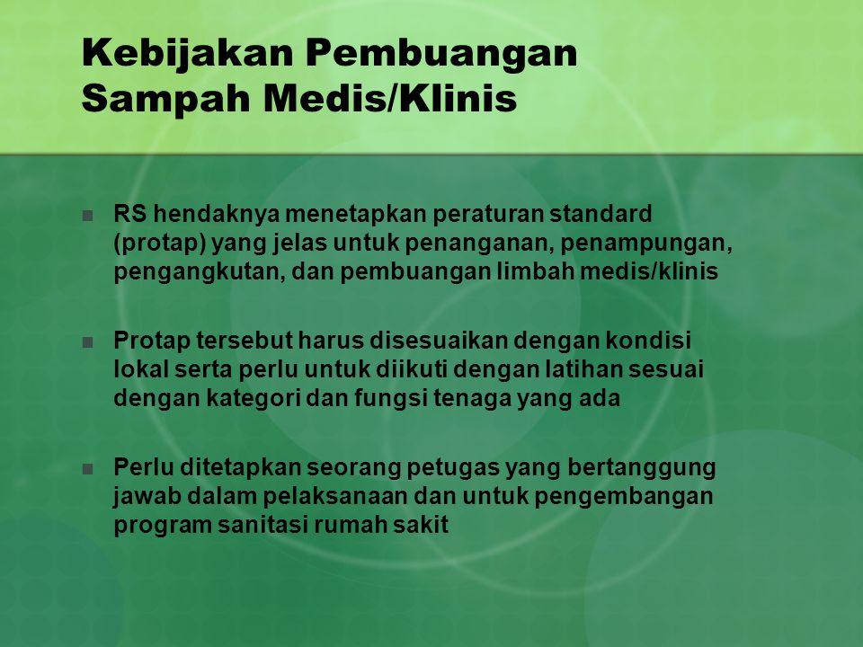 Kebijakan Pembuangan Sampah Medis/Klinis RS hendaknya menetapkan peraturan standard (protap) yang jelas untuk penanganan, penampungan, pengangkutan, d