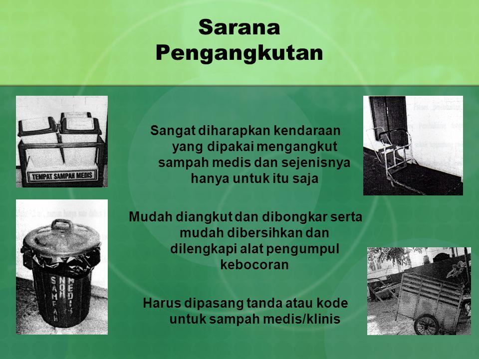 Sarana Pengangkutan Sangat diharapkan kendaraan yang dipakai mengangkut sampah medis dan sejenisnya hanya untuk itu saja Mudah diangkut dan dibongkar