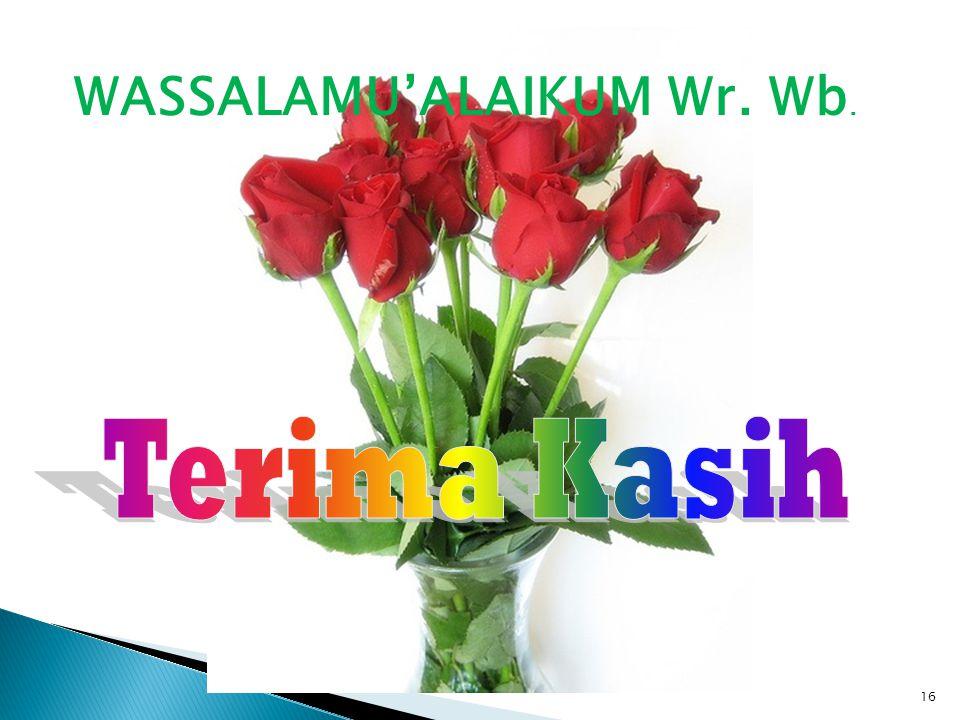 16 WASSALAMU'ALAIKUM Wr. Wb.