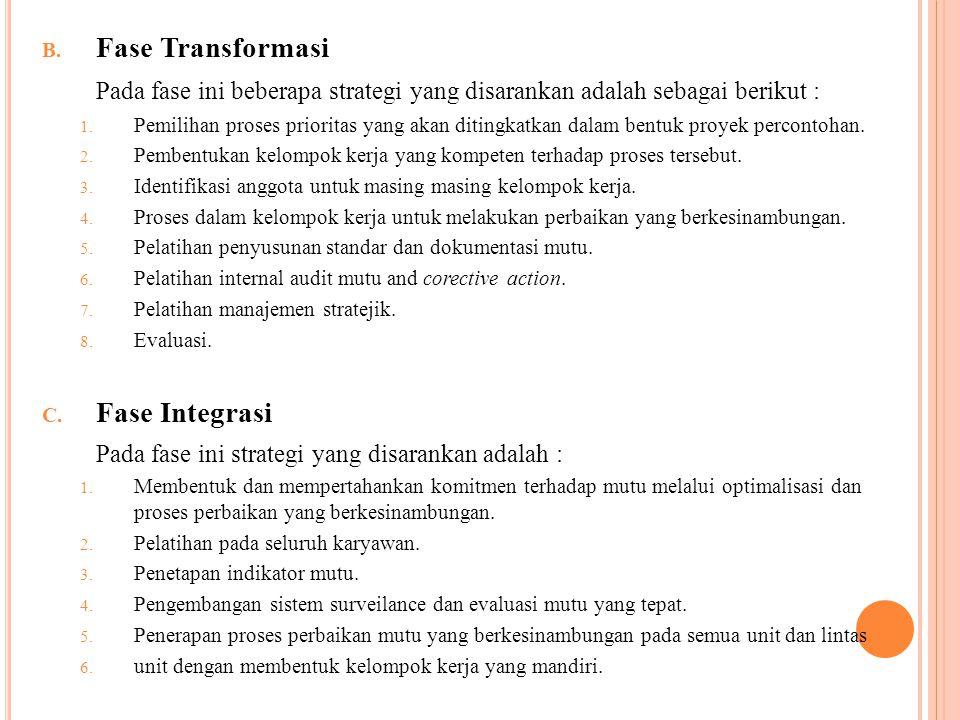 B. Fase Transformasi Pada fase ini beberapa strategi yang disarankan adalah sebagai berikut : 1. Pemilihan proses prioritas yang akan ditingkatkan dal