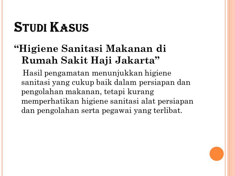 """S TUDI K ASUS """"Higiene Sanitasi Makanan di Rumah Sakit Haji Jakarta"""" Hasil pengamatan menunjukkan higiene sanitasi yang cukup baik dalam persiapan dan"""