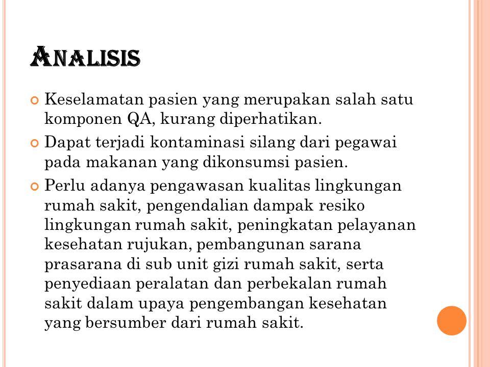 A NALISIS Keselamatan pasien yang merupakan salah satu komponen QA, kurang diperhatikan. Dapat terjadi kontaminasi silang dari pegawai pada makanan ya