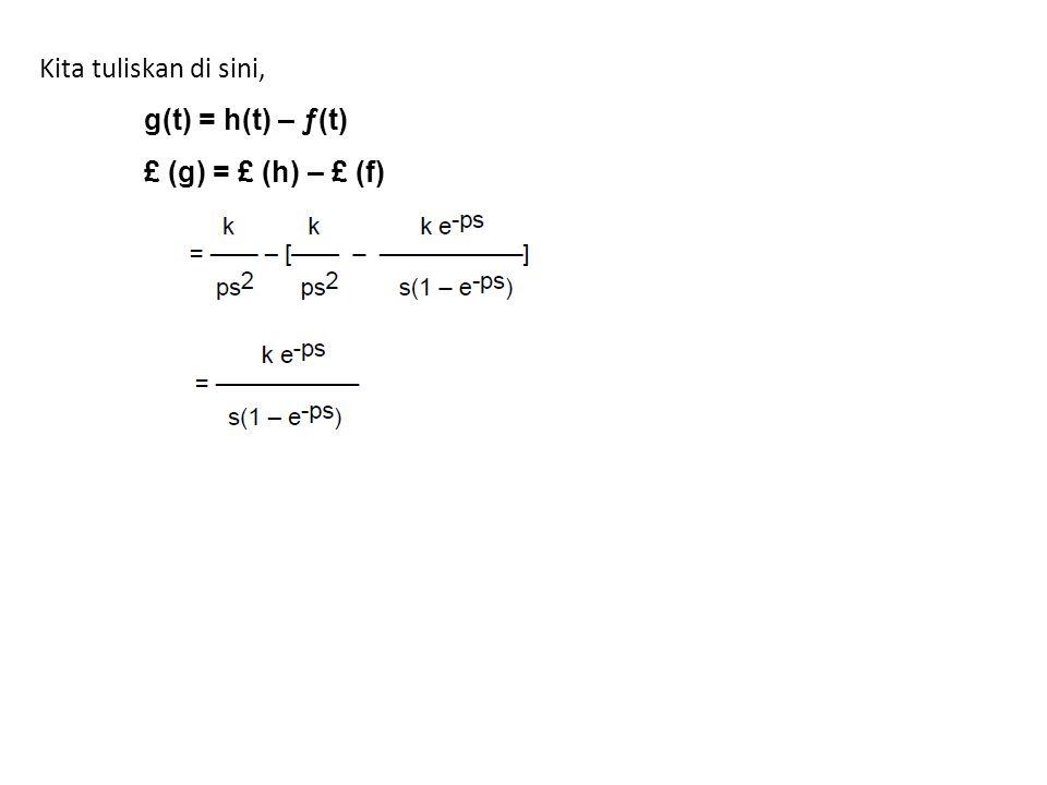 Kita tuliskan di sini, g(t) = h(t) – ƒ(t) £ (g) = £ (h) – £ (f)