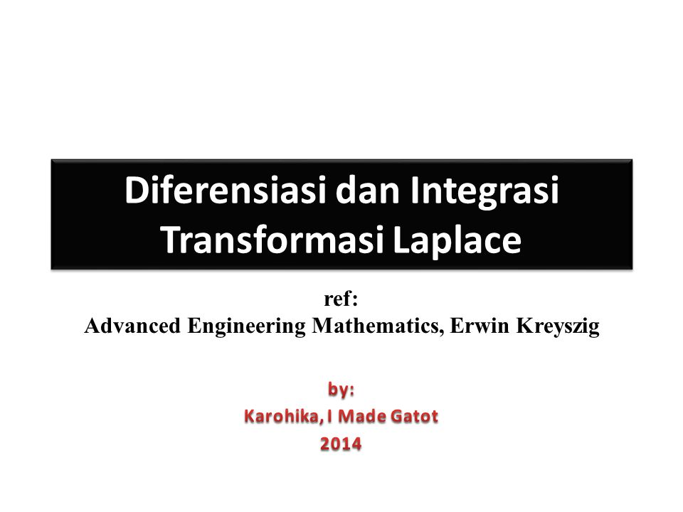 Diferensiasi dan Integrasi Transformasi Laplace ref: Advanced Engineering Mathematics, Erwin Kreyszig