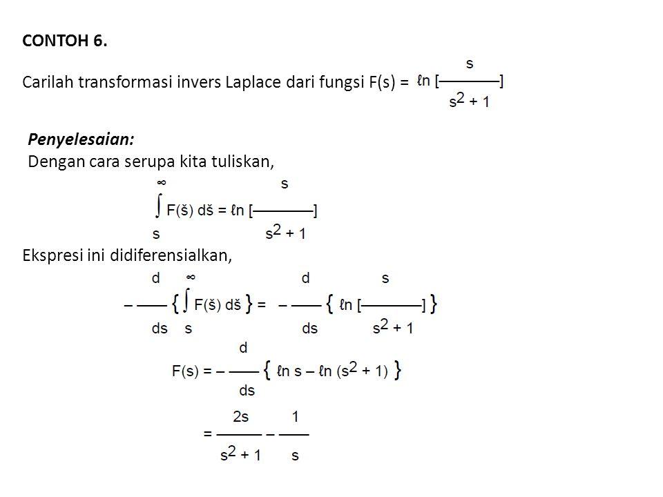 CONTOH 6. Carilah transformasi invers Laplace dari fungsi F(s) = Penyelesaian: Dengan cara serupa kita tuliskan, Ekspresi ini didiferensialkan,