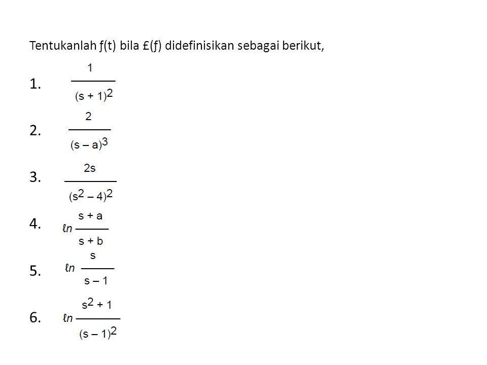 Tentukanlah ƒ(t) bila £(ƒ) didefinisikan sebagai berikut, 1. 2. 3. 4. 5. 6.