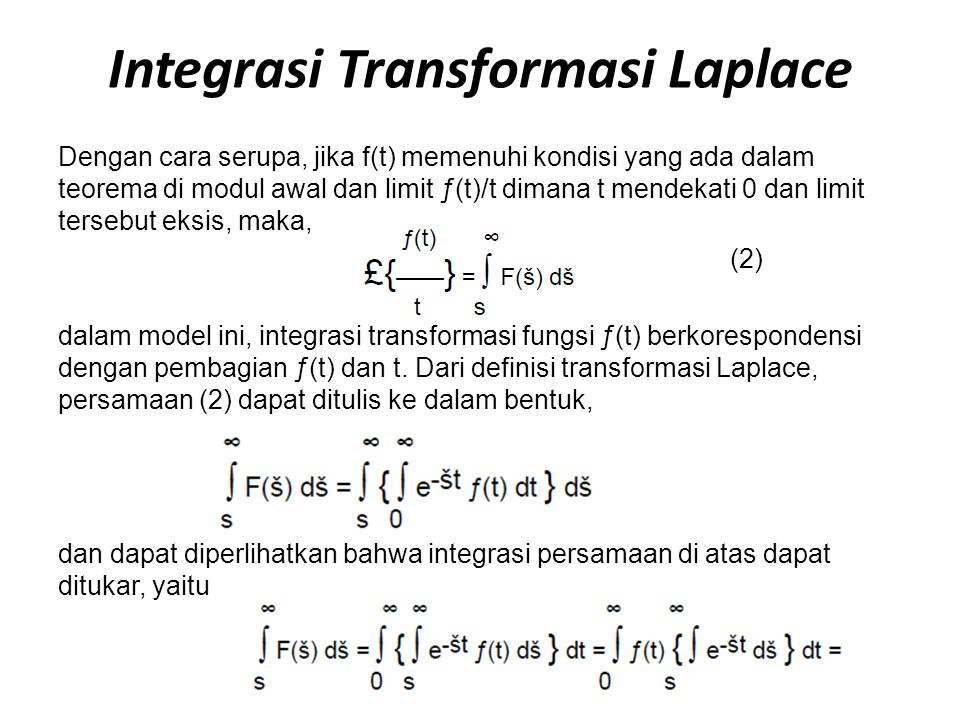 Integrasi Transformasi Laplace Dengan cara serupa, jika f(t) memenuhi kondisi yang ada dalam teorema di modul awal dan limit ƒ(t)/t dimana t mendekati