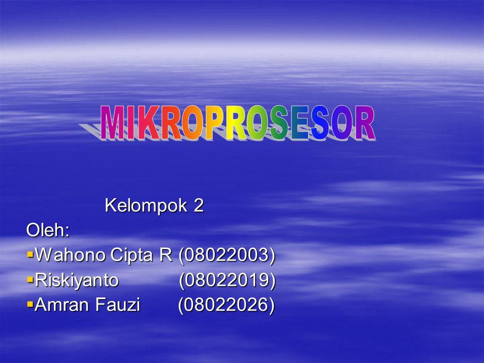 Kelompok 2 Oleh:  Wahono Cipta R (08022003)  Riskiyanto (08022019)  Amran Fauzi (08022026)
