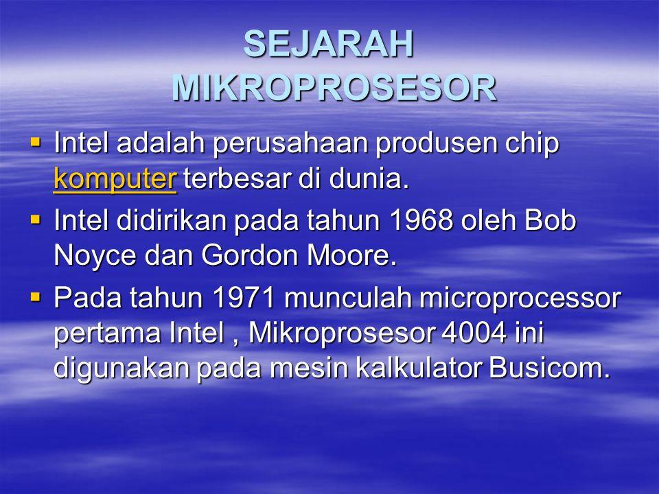 SEJARAH MIKROPROSESOR  Intel adalah perusahaan produsen chip komputer terbesar di dunia.