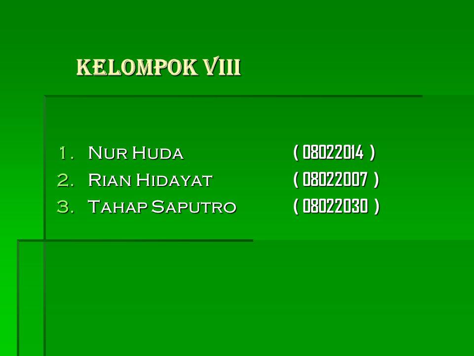 Kelompok VIII 1.Nur Huda ( 08022014 ) 2.Rian Hidayat ( 08022007 ) 3.Tahap Saputro ( 08022030 )