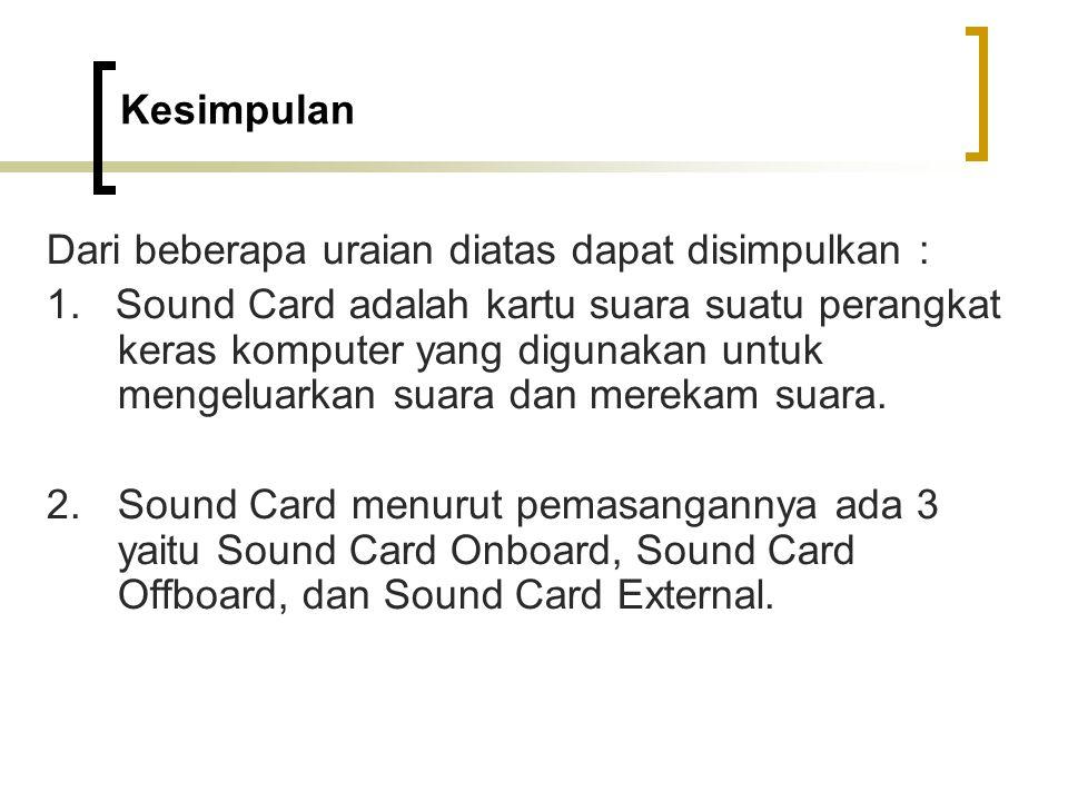Kesimpulan Dari beberapa uraian diatas dapat disimpulkan : 1. Sound Card adalah kartu suara suatu perangkat keras komputer yang digunakan untuk mengel