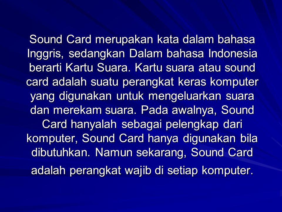 Sound Card merupakan kata dalam bahasa Inggris, sedangkan Dalam bahasa Indonesia berarti Kartu Suara.