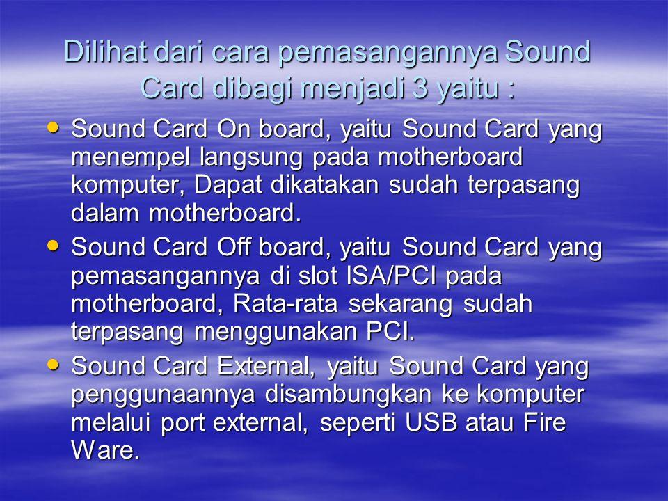 Dilihat dari cara pemasangannya Sound Card dibagi menjadi 3 yaitu : Sound Sound Card On board, yaitu Sound Card yang menempel langsung pada motherboard komputer, Dapat dikatakan sudah terpasang dalam motherboard.