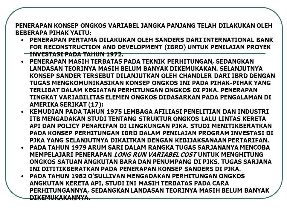 PENERAPAN KONSEP ONGKOS VARIABEL JANGKA PANJANG TELAH DILAKUKAN OLEH BEBERAPA PIHAK YAITU: PENERAPAN PERTAMA DILAKUKAN OLEH SANDERS DARI INTERNATIONAL BANK FOR RECONSTRUCTION AND DEVELOPMENT (IBRD) UNTUK PENILAIAN PROYEK INVESTASI PADA TAHUN 1972.