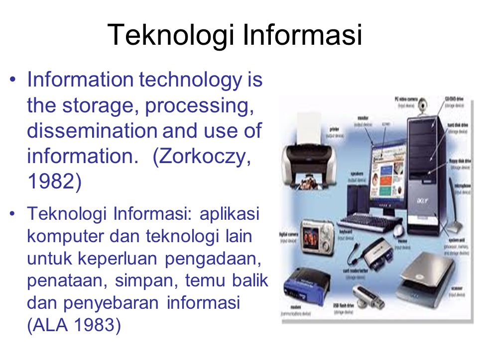 Teknologi Informasi Information technology is the storage, processing, dissemination and use of information. (Zorkoczy, 1982) Teknologi Informasi: apl