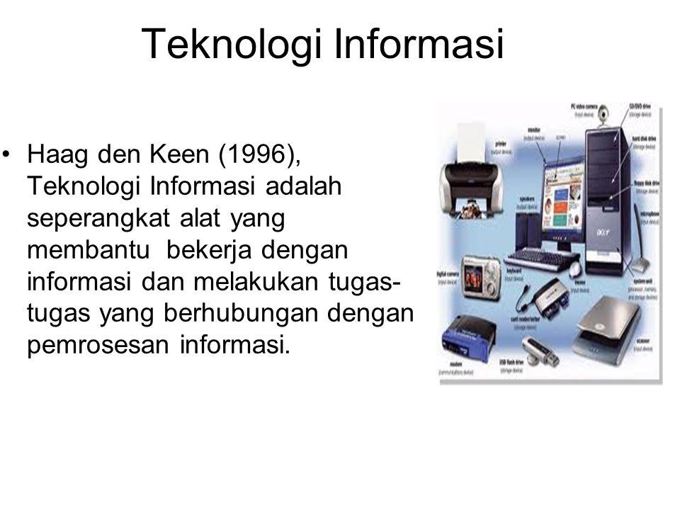 Haag den Keen (1996), Teknologi Informasi adalah seperangkat alat yang membantu bekerja dengan informasi dan melakukan tugas- tugas yang berhubungan d
