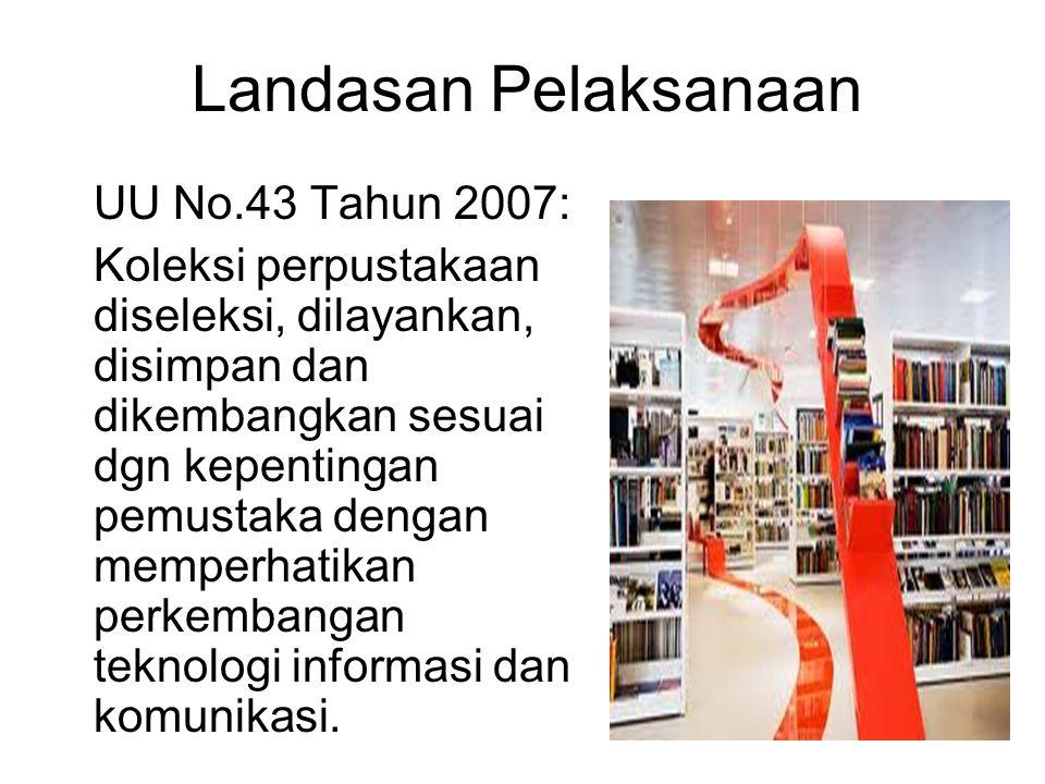 Landasan Pelaksanaan UU No.43 Tahun 2007: Koleksi perpustakaan diseleksi, dilayankan, disimpan dan dikembangkan sesuai dgn kepentingan pemustaka denga