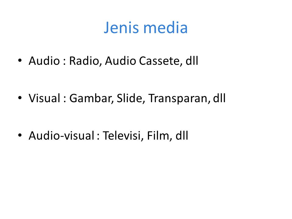 Jenis media Audio : Radio, Audio Cassete, dll Visual : Gambar, Slide, Transparan, dll Audio-visual : Televisi, Film, dll