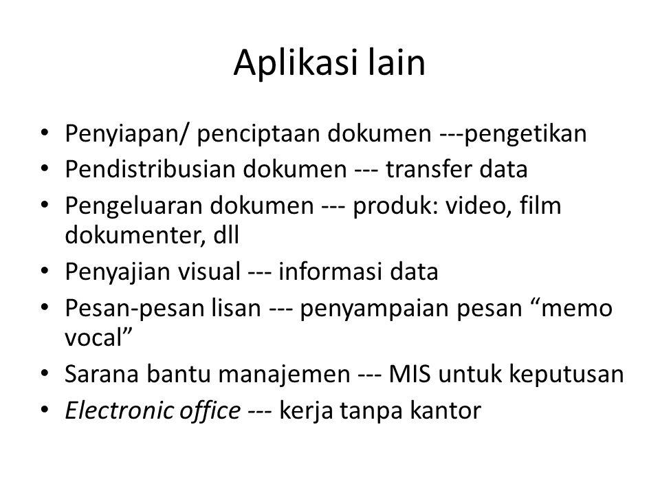 Aplikasi lain Penyiapan/ penciptaan dokumen ---pengetikan Pendistribusian dokumen --- transfer data Pengeluaran dokumen --- produk: video, film dokume