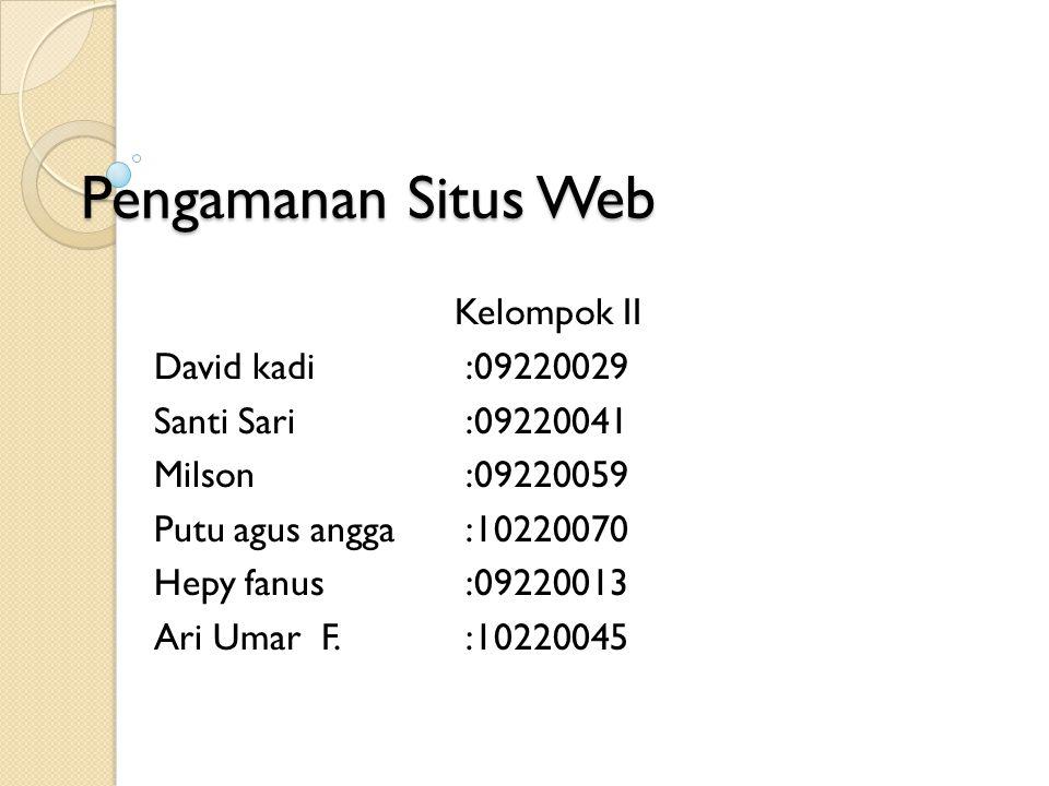 Pengamanan Situs Web Kelompok II David kadi :09220029 Santi Sari :09220041 Milson :09220059 Putu agus angga:10220070 Hepy fanus :09220013 Ari Umar F.