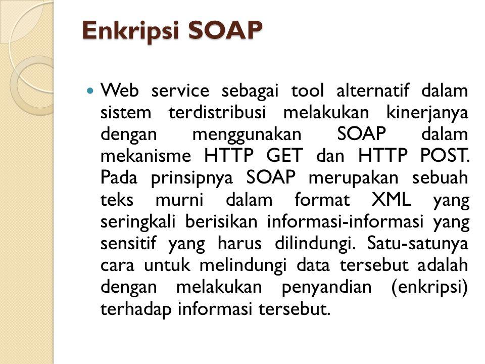 Enkripsi SOAP Web service sebagai tool alternatif dalam sistem terdistribusi melakukan kinerjanya dengan menggunakan SOAP dalam mekanisme HTTP GET dan HTTP POST.