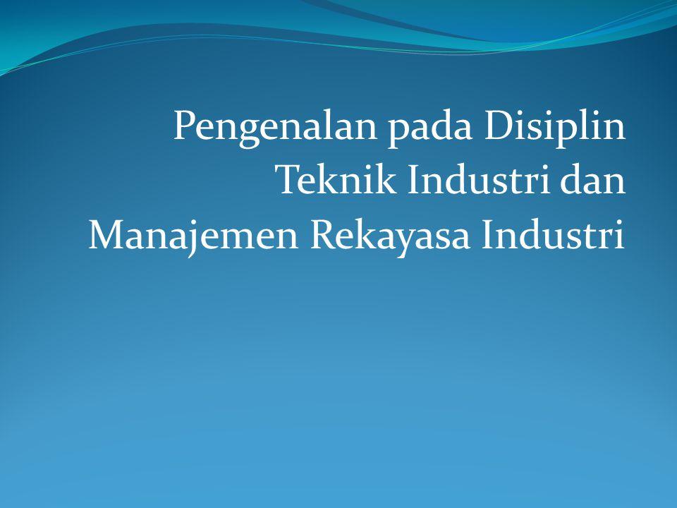 Pengenalan pada Disiplin Teknik Industri dan Manajemen Rekayasa Industri