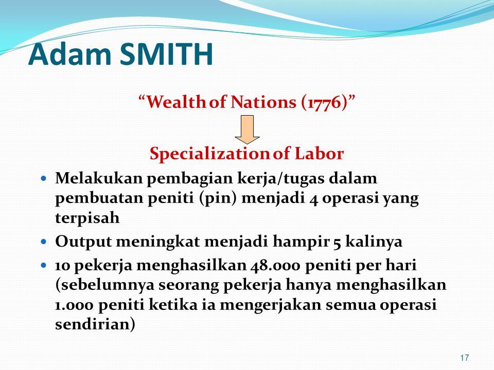 """Adam SMITH """"Wealth of Nations (1776)"""" Specialization of Labor Melakukan pembagian kerja/tugas dalam pembuatan peniti (pin) menjadi 4 operasi yang terp"""