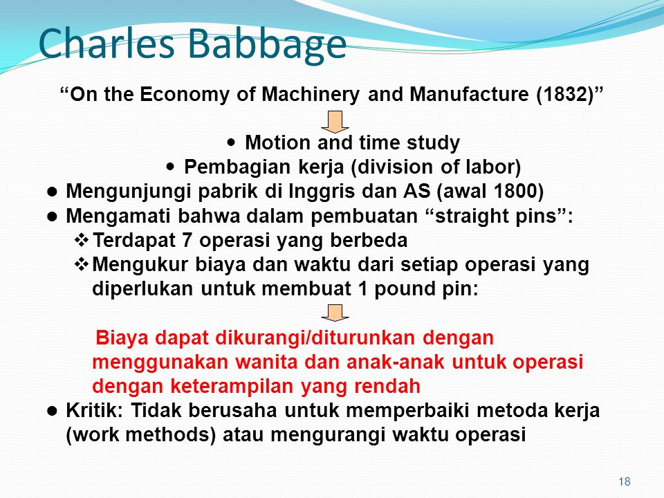 "Charles Babbage 18 ""On the Economy of Machinery and Manufacture (1832)"" Motion and time study Pembagian kerja (division of labor) Mengunjungi pabrik d"