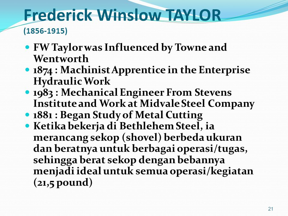 Frederick Winslow TAYLOR (1856-1915) FW Taylor was Influenced by Towne and Wentworth 1874 : Machinist Apprentice in the Enterprise Hydraulic Work 1983