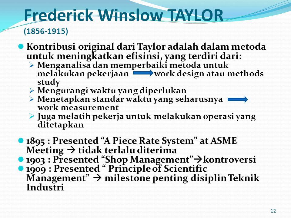 Frederick Winslow TAYLOR (1856-1915) Kontribusi original dari Taylor adalah dalam metoda untuk meningkatkan efisinsi, yang terdiri dari:  Menganalisa