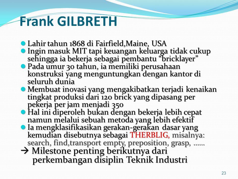 Frank GILBRETH Lahir tahun 1868 di Fairfield,Maine, USA Lahir tahun 1868 di Fairfield,Maine, USA Ingin masuk MIT tapi keuangan keluarga tidak cukup se
