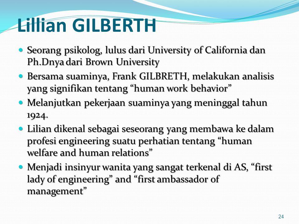 Lillian GILBERTH Seorang psikolog, lulus dari University of California dan Ph.Dnya dari Brown University Seorang psikolog, lulus dari University of Ca