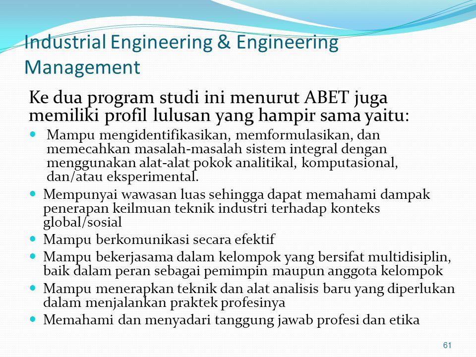Industrial Engineering & Engineering Management Ke dua program studi ini menurut ABET juga memiliki profil lulusan yang hampir sama yaitu: Mampu mengi