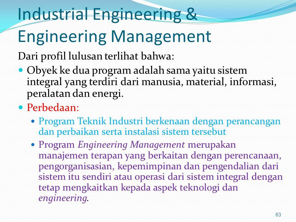 Industrial Engineering & Engineering Management Dari profil lulusan terlihat bahwa: Obyek ke dua program adalah sama yaitu sistem integral yang terdir