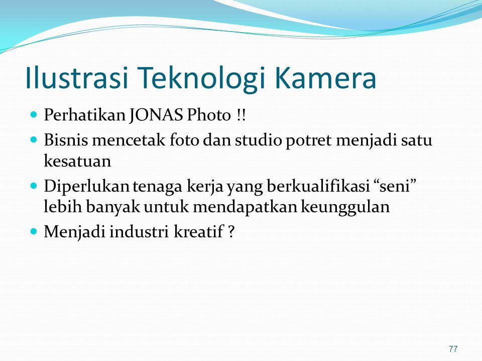 Ilustrasi Teknologi Kamera Perhatikan JONAS Photo !! Bisnis mencetak foto dan studio potret menjadi satu kesatuan Diperlukan tenaga kerja yang berkual