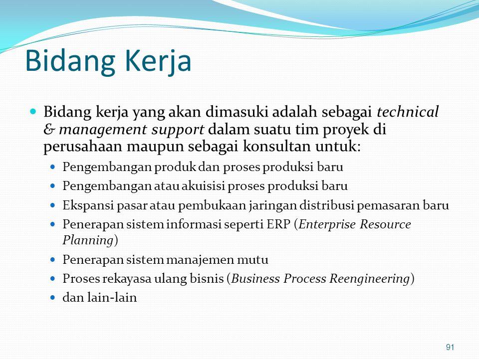 Bidang Kerja Bidang kerja yang akan dimasuki adalah sebagai technical & management support dalam suatu tim proyek di perusahaan maupun sebagai konsult