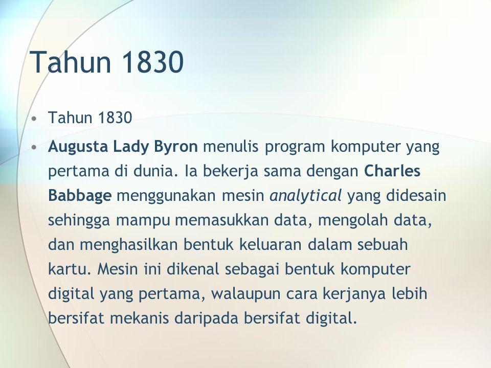 Tahun 1830 Augusta Lady Byron menulis program komputer yang pertama di dunia. Ia bekerja sama dengan Charles Babbage menggunakan mesin analytical yang