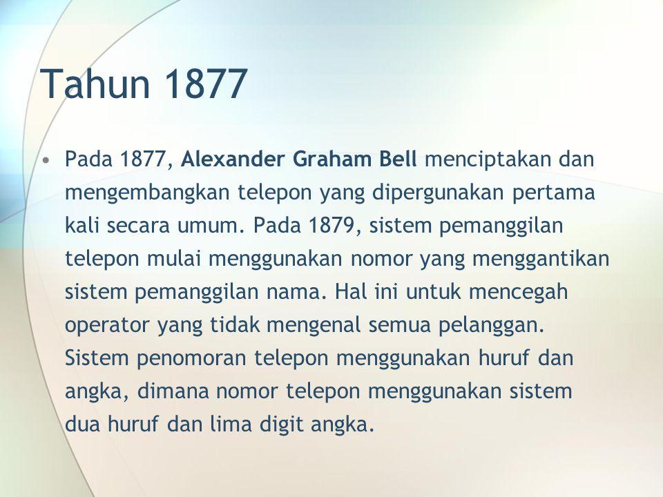 Tahun 1877 Pada 1877, Alexander Graham Bell menciptakan dan mengembangkan telepon yang dipergunakan pertama kali secara umum. Pada 1879, sistem pemang