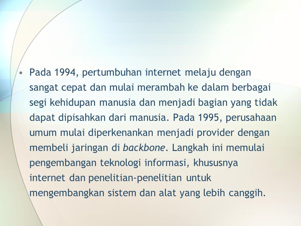 Pada 1994, pertumbuhan internet melaju dengan sangat cepat dan mulai merambah ke dalam berbagai segi kehidupan manusia dan menjadi bagian yang tidak d