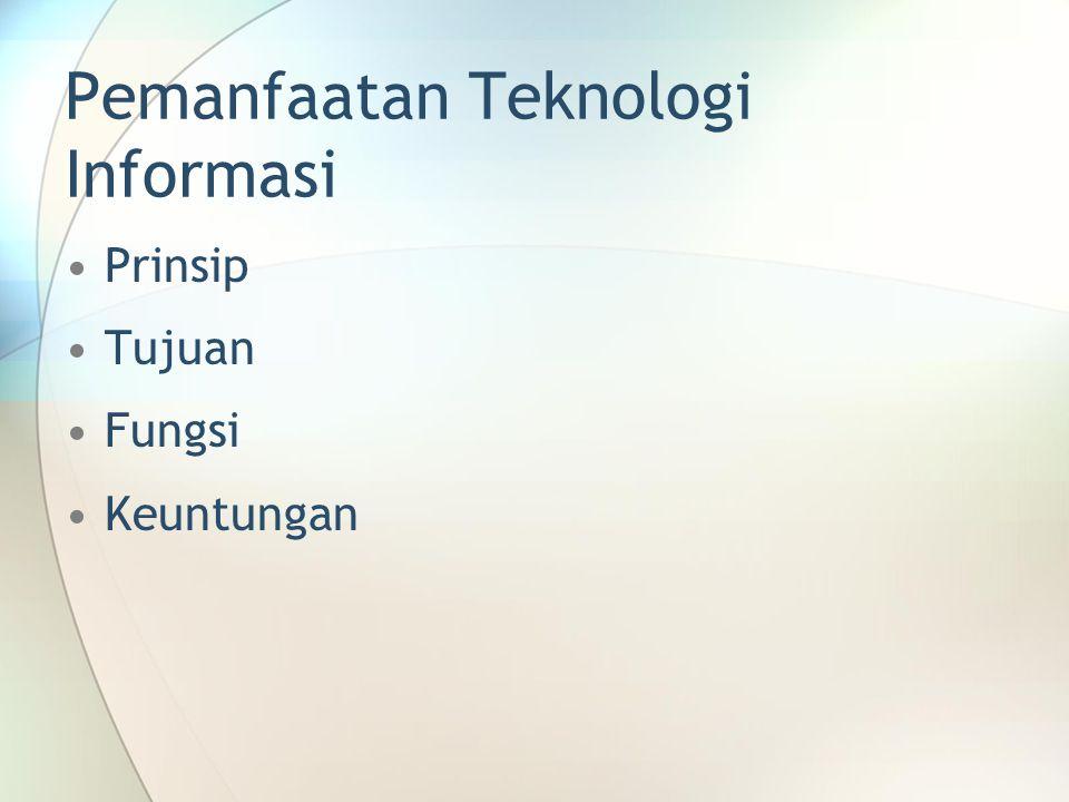 Pemanfaatan Teknologi Informasi Prinsip Tujuan Fungsi Keuntungan